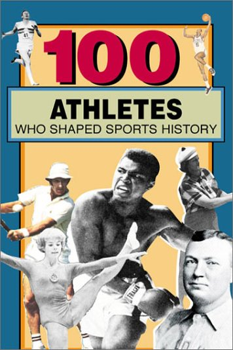 9780912517537: 100 Athletes Who Shaped Sports History (100 Series)