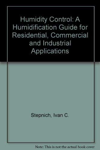 9780912524481: Humidity Control: A Humidification Guide for Residential, Commercial and Industrial Applications