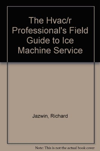 The Hvac/R Professional's Field Guide to Ice Machine Service: Jazwin, Richard