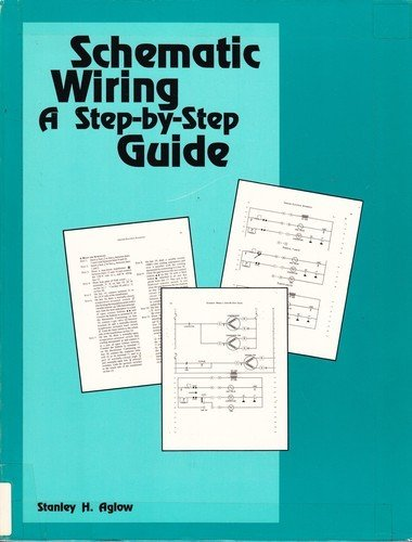 Schematic Wiring a Step-By-Step Guide: Aglow, Stanley H.
