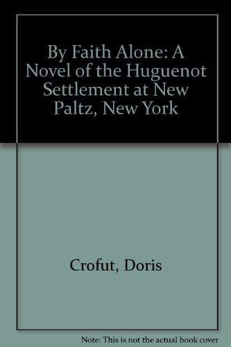 By Faith Alone: A Novel of the Huguenot Settlement at New Paltz, New York: Crofut, Doris