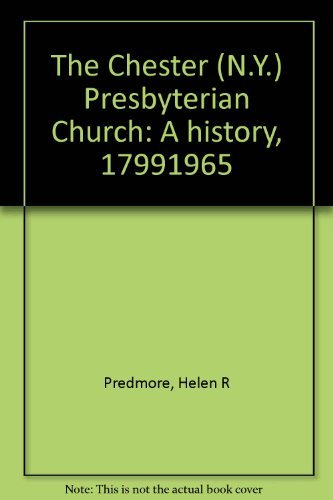 The Chester (N.Y.) Presbyterian Church: A History, 1799-1965,