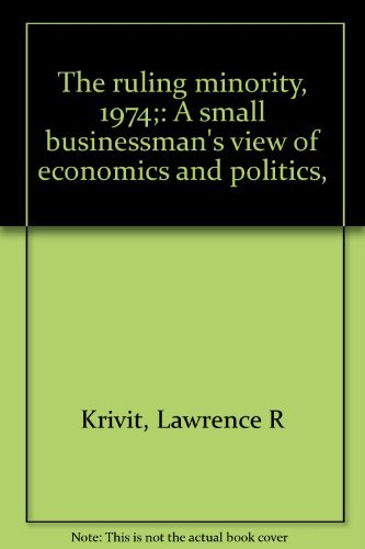 The ruling minority, 1974;: A small businessman's: Lawrence R Krivit