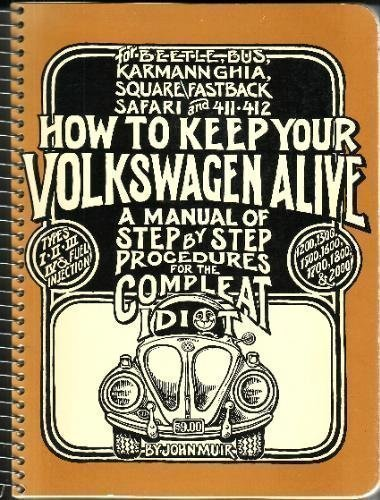 How to Keep Your Volkswagen Alive: A Manual of Step-by-Step Procedures for the Compleat Idiot [Fo...