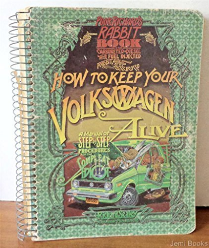9780912528175: How to keep your Volkswagen alive: or Poor Richard's Rabbit book, being a manual of step by step procedures for the complet idiot (Rabbit, U.S. Golf & Scirocco : the complexities thereof)
