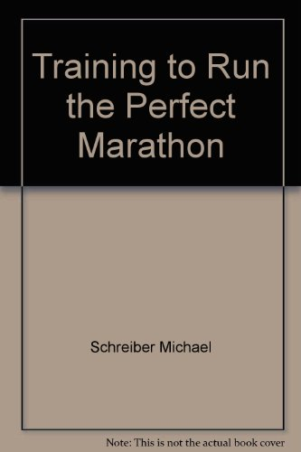 Training to run the perfect marathon: Schreiber, Michael