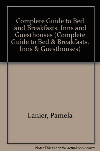 Complete Guide to Bed and Breakfasts, Inns and Guesthouses: In the United States and Canada (Over ...