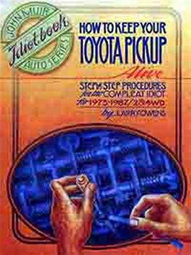 How to Keep Your Toyota Pickup Alive: Step by Step Procedures for the Compleat Idiot for 1975-1987&...