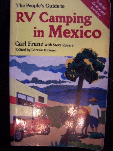 The People's Guide to Rv Camping in Mexico: Franz, Carl; Rogers, Steve; Havens, Lorena
