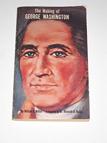 The Making of George Washington [Paperback] Wilbur,