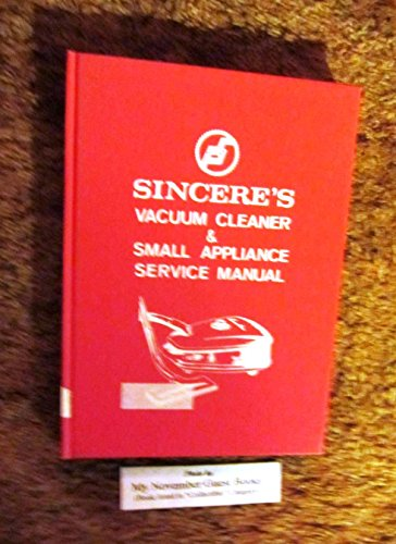 9780912534107: Sincere's Vacuum Cleaner and Small Appliance Service Manual.