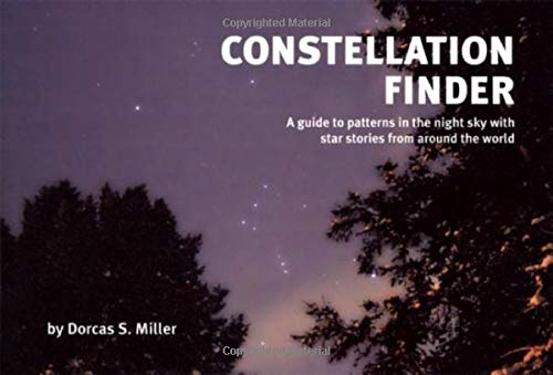 Constellation Finder : A Guide to Patterns: Dorcas S. Miller