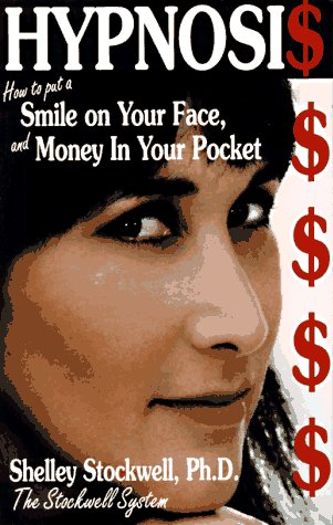 Hypnosis: How to Put a Smile on Your Face and Money in Your Pocket: Stockwell, Shelly