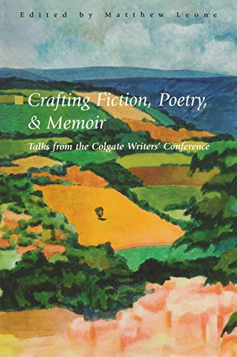 Crafting Fiction, Poetry, and Memoir: Talks from the Colgate Writers' Conference, 2002-2007