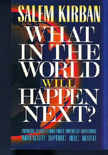 What in the world will happen next?: Answers to life's four most important questions : what is...