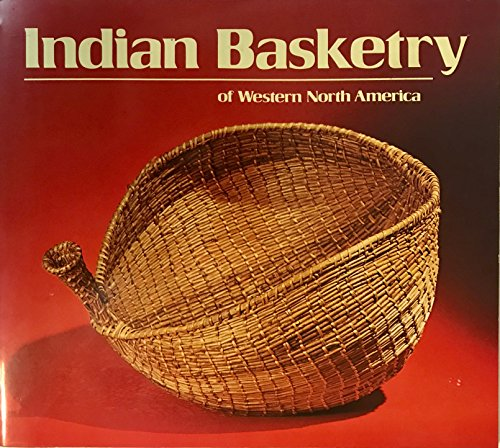 INDIAN BASKETRY OF WESTERN NORTH AMERICA: Rozaire, Charles E.