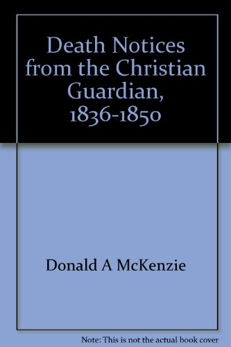 Death Notices from the Christian Guardian, 1836-1850: McKenzie, Donald A.