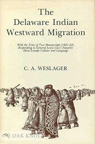 The Delaware Indian Westward Migration: With the Texts of Two Manuscripts, 1821-22, Responding to ...
