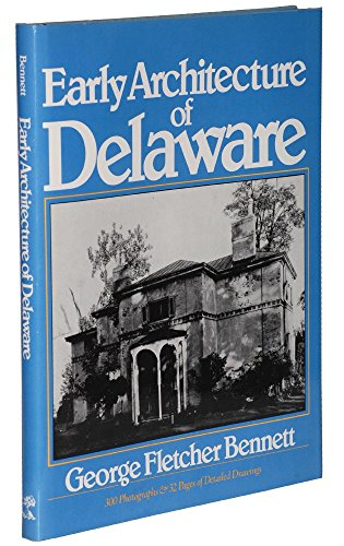 Early Architecture Of Delaware: Bennett, George Fletcher;