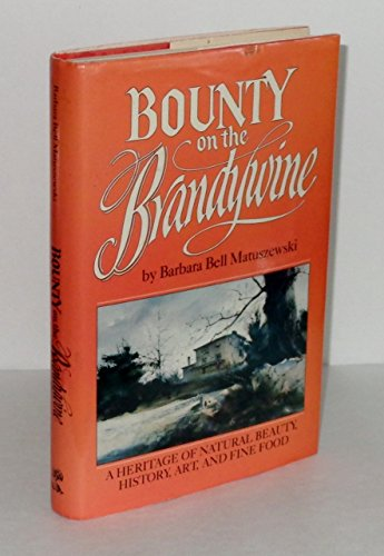 Bounty on the Brandywine A Heritage of Natural Beauty, History, Art and Fine Food: Matuszewski, ...