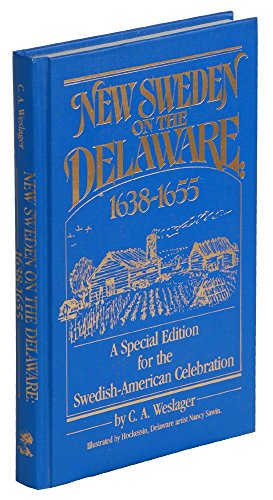 New Sweden on the Delaware, 1638-1655 (A Special Edition for the Swedish-American Celebration) (0912608579) by C. A. Weslager