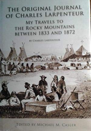 9780912611068: The Original Journal of Charles Larpenteur My Travels to the Rocky Mountains Between 1833 and 1872 transcribed and annotated by Erwin N. Thompson edited by Michael M. Casler