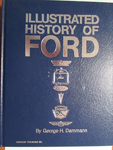 Illustrated History of Ford, 1903-1970: Dammann, George H.