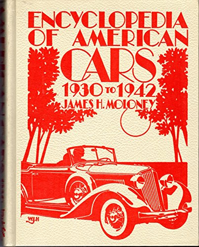 Encyclopedia of American Cars: 1930-1942 (Crestline auto books): Moloney, James H.