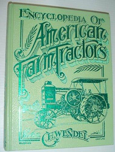 Encyclopedia of American Farm Tractors: Wendel, C.H;Dammann, George H.