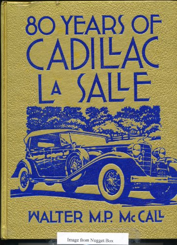 80 Years of Cadillac Lasalle: McCall, Walter M.P. {Author} with George H. Dammann {Editing and ...