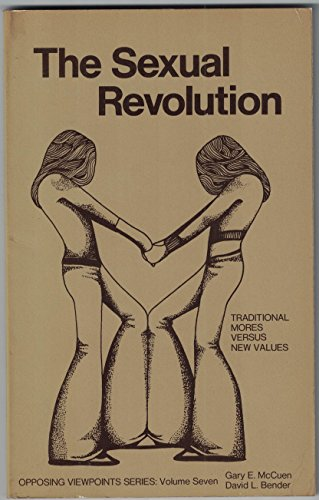 The Sexual Revolution - Traditional Mores Versus New Values: McCuen, Gary E. And Bender, David L. (...