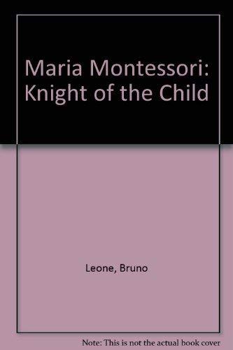 Maria Montessori: Knight of the Child: Bruno Leone