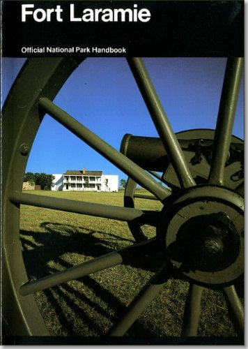 Fort Laramie and the Changing Frontier: Fort Laramie National Historic Site, Wyoming (National Park...