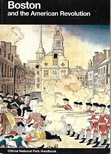9780912627656: Boston and the American Revolution: Boston National Historical Park, Massachusetts (National Park Service Handbook)
