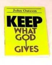 Keep What God Gives: John, Osteen