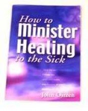 9780912631288: How To Minister Healing To The Sick