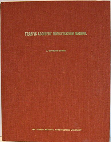 Traffic Accident Investigation Manual: J. Stannard Baker