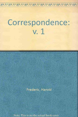 Correspondence of Harold Frederic Volume One: Frederic, Harold