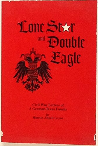 Lone Star and Double Eagle: Civil War Letters of a German-Texas Family: Goyne, Minetta Altgelt