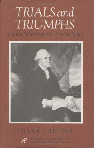 Trials and Triumphs: George Washington's Foreign Policy