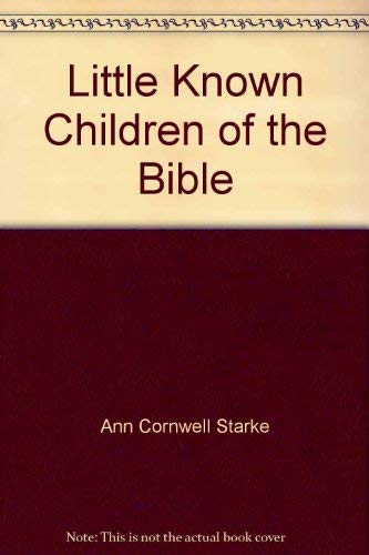 Little known children of the Bible: Starke, Ann Cornwell