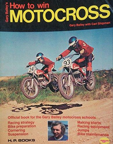 HOW to WIN MOTOCROSS *: BAILEY, Gary; SHIPMAN, Carl