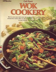 Wok Cookery: How to Use Your Wok Every Day to Stir-fry, Deep-fry, Steam, and Braise (9780912656755) by Ceil Dyer