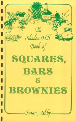 Shadow Hill Book of Squares Bars and Brownies: Ashby, Susan