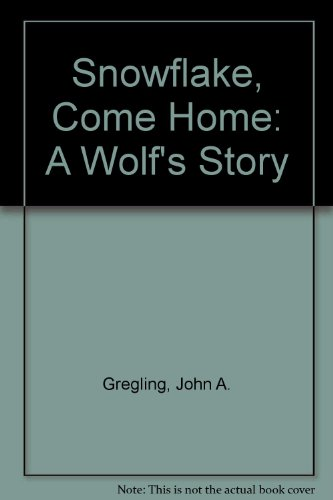 Snowflake, Come Home - a Wolf's Story: Giegling, John A.