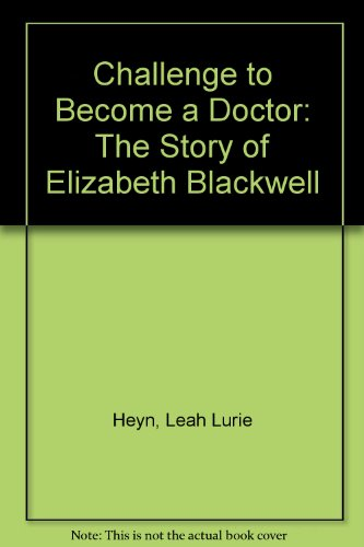 Challenge to Become a Doctor: The Story of Elizabeth Blackwell: Heyn, Leah Lurie