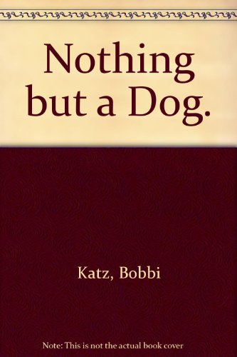 9780912670072: Nothing but a Dog.