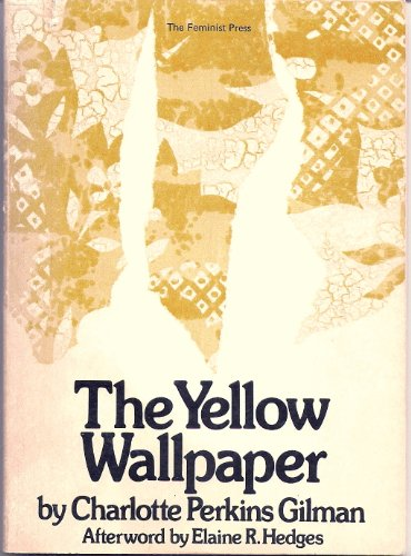 The Yellow Wallpaper: Gilman, Charlotte Perkins.