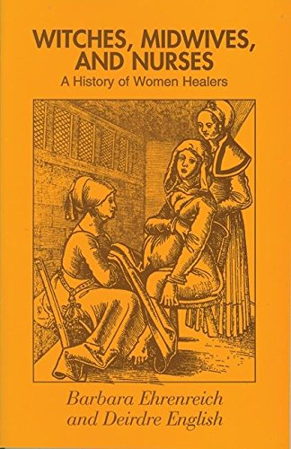 Witches, Midwives, and Nurses: A History of Women Healers. Glass Mountain Pamphlet No 1
