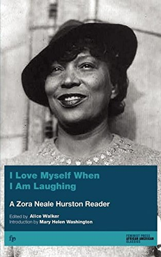 I Love Myself When I Am Laughing And Then Again When I Am Looking Mean & Impressive (0912670665) by Zora Neale Hurston